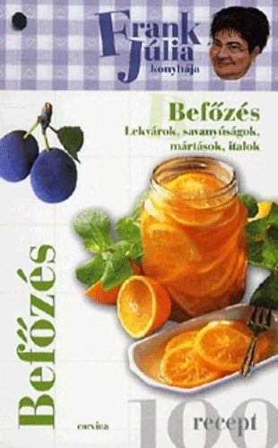Befőzés - Lekvárok, savanyúságok, mártások, italok - Frank Júlia konyhája