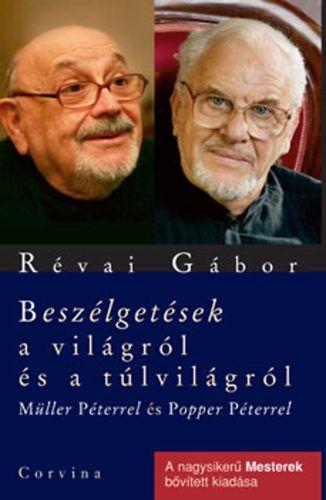 Beszélgetések a világról és a túlvilágról Müller Péterrel és Popper Péterrel - Révai Gábor |