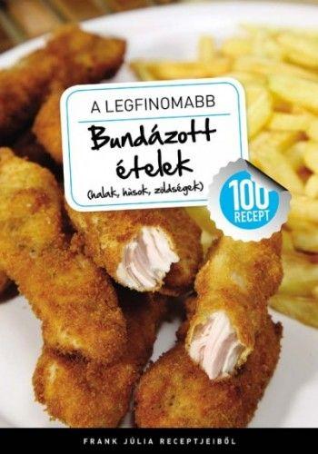 A legfinomabb - Bundázott ételek (halak, húsok, zöldségek) - 100 recept