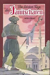 Die letzten Tage der Janitscharen - A JANICSÁROK VÉGNAPJAI