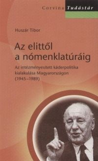Az elittől a nómenklatúráig - Az intézményesített káderpolitika kialakulása Magyarországon - Huszár Tibor |