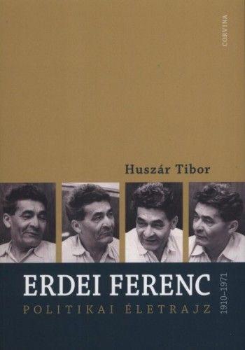 Erdei Ferenc 1910-1971 - Polititkai életrajz - Huszár Tibor pdf epub