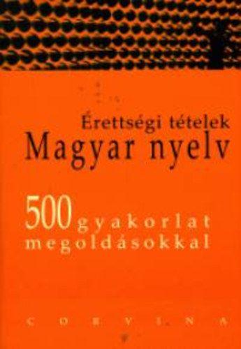 Érettségi tételek, magyar nyelv 500 gyakorlat megoldásokkal