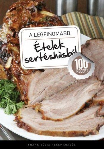 A legfinomabb - Ételek sertéshúsból - 100 recept