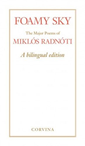 Foamy Sky - The Major Poems of Miklós Radnóti - A bilingual edition