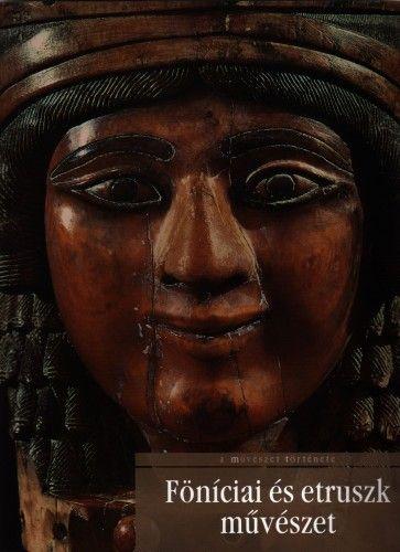 Föníciai és etruszk művészet - A művészet története 4. - Stefano Giuntoli |