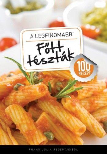 A legfinomabb - Főtt tészták - 100 recept