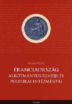 Franciaország alkotmányos rendje és politikai intézményei - Ádám Péter pdf epub