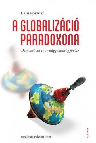 A Globalizáció Paradoxona - Demokrácia és a világgazdaság jövője - Dani Rodrik pdf epub