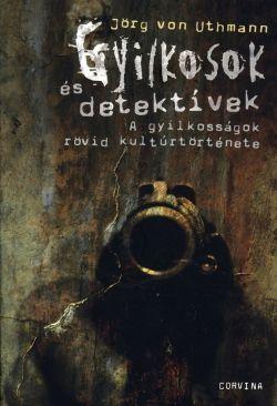Gyilkosok és detektívek - A gyilkosságok rövid kultúrtörténete - Jörg Von Uthmann pdf epub