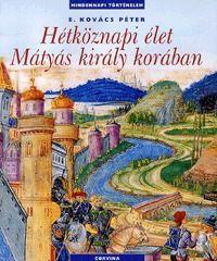 Hétköznapi élet Mátyás király korában
