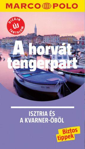 A Horvát Tengerpart - Isztria És A Kvarner-Öböl