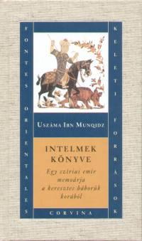 Intelmek könyve - Egy szíriai emír memoárja a keresztes háborúk korából