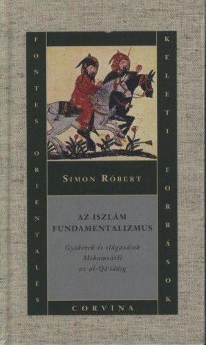 Az iszlám fundamentalizmus - Gyökerek és elágazások Mohamedtől az al-Qáidáig - Simon Róbert |