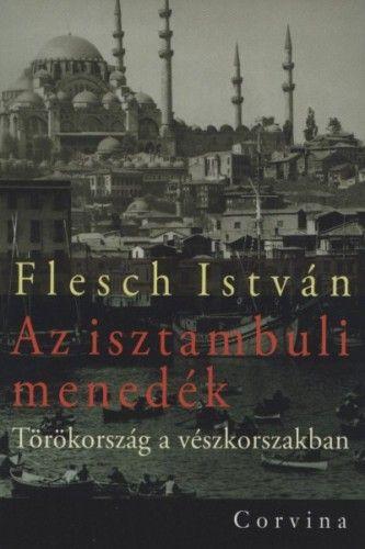 Az isztambuli menedék - Törökország a vészkorszakban - Flesch István pdf epub