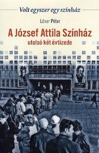 A József Attila Színház utolsó két évtizede