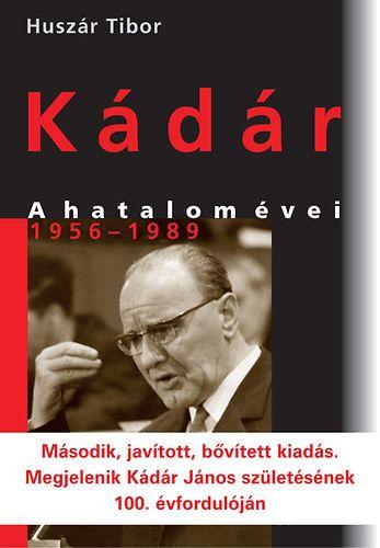 Kádár - A hatalom évei 1956-1989 - Huszár Tibor pdf epub