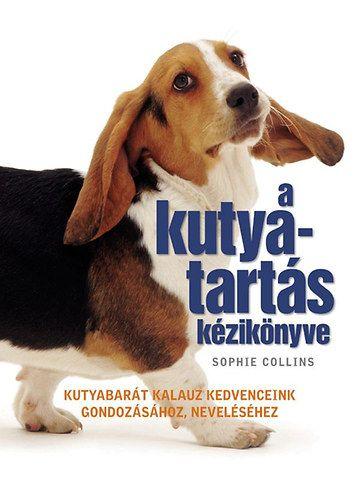 A kutyatartás kézikönyve - SOPHIE COLLINS |