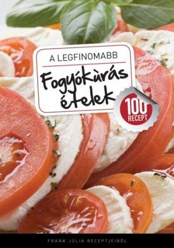 A legfinomabb - Fogyókúrás ételek - 100 recept