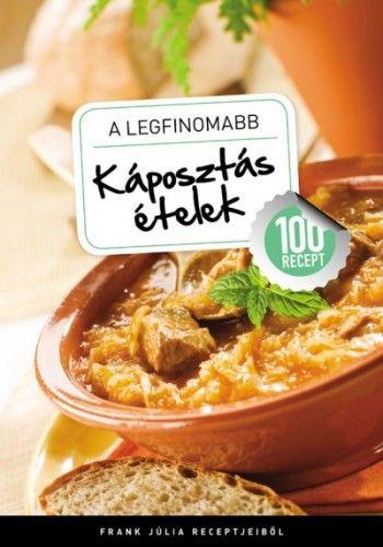 A legfinomabb - Káposztás ételek - 100 recept