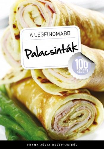 A legfinomabb - Palacsinták - 100 recept - Frank Júlia pdf epub