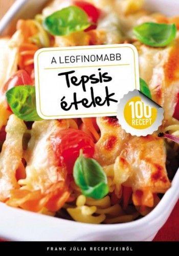 A legfinomabb - Tepsis ételek - 100 recept