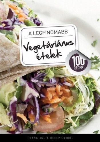 A legfinomabb - Vegetáriánus ételek - 100 recept