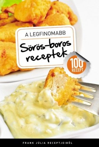 A legfinomabb - Sörös-boros receptek - 100 recept