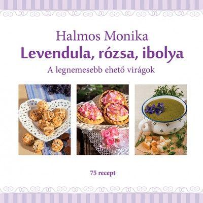 Levendula, rózsa, ibolya - A legnemesebb ehető virágok
