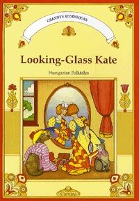 Looking-Glass Kate Hungarian folktales