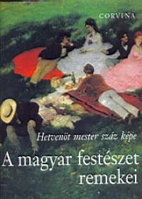 A magyar festészet remekei - Hetvenöt mester száz képe