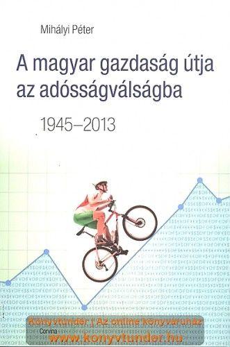 A magyar gazdaság útja az adósságválságba 1945-2013 - Mihályi Péter pdf epub
