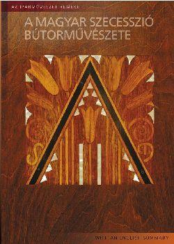 A magyar szecesszió bútorművészete - Az iparművészet remekei