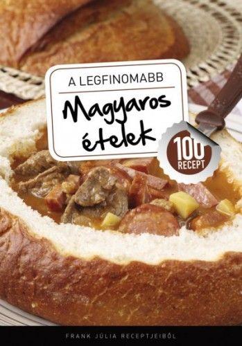 A legfinomabb - Magyaros ételek - 100 recept