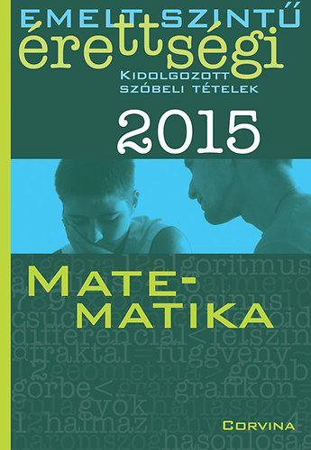 Emelt szintű érettségi 2015 - Kidolgozott szóbeli tételek - Matematika