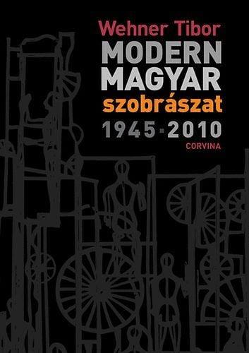 Modern magyar szobrászat - 1945-2010 - Wehner Tibor pdf epub