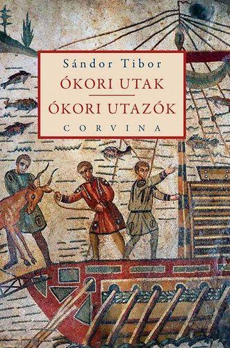 Ókori utak - Ókori utazók - Sándor Tibor pdf epub