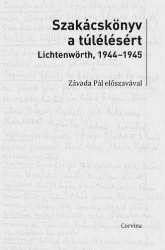 Szakácskönyv a túlélésért - Lichtenwörth, 1944-45 - Czingel Szilvia pdf epub