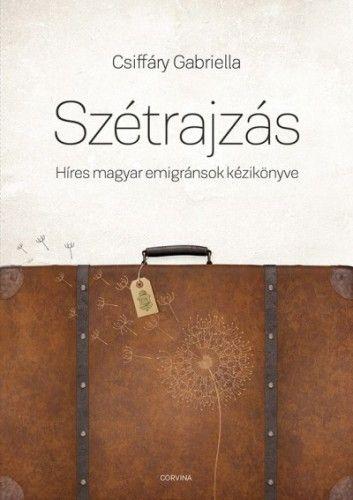 Szétrajzás - Híres magyar emigránsok kézikönyve