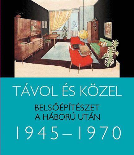 Távol és közel - Belsőépítészet a háború után 1945-1970 - Somlai Tibor pdf epub
