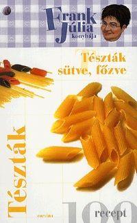 Frank Júlia konyhája - Tészták, Tészták sütve, főzve