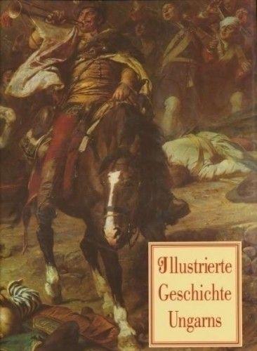 Illustrierte Geschichte Ungarns - MAGYARORSZÁG KÉPES TÖRTÉNETE