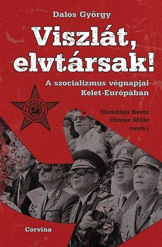 Viszlát, elvtársak! - A szocializmus végnapjai Kelet-Európában