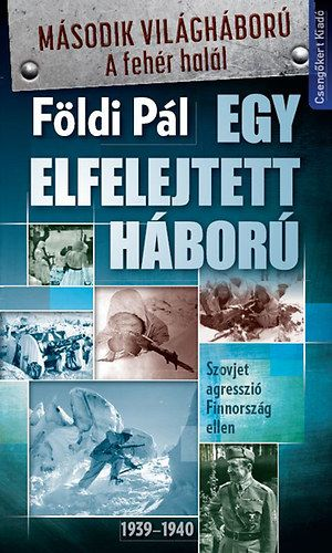 Egy elfelejtett háború-Szovjet agresszió Finnország ellen 1939–1940 - Földi Pál pdf epub