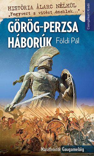 Görög-perzsa háborúk-Maratontól Gaugaméláig - Földi Pál pdf epub
