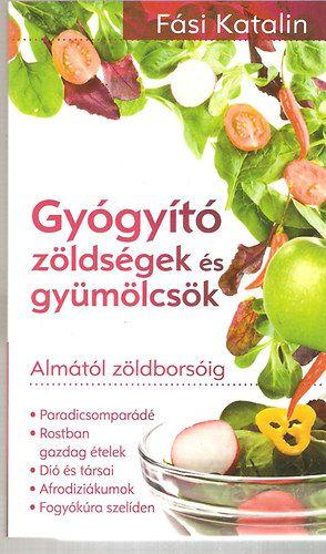 Gyógyító zöldségek és gyümölcsök-Almától zöldborsóig - Fási Katalin pdf epub