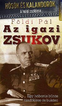 Az igazi Zsukov-Egy háborús bűnös tündöklése és bukása - Földi Pál pdf epub