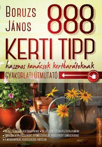 888 kerti tipp - Hasznos tanácsok kertbarátoknak