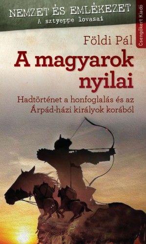 A magyarok nyilai - Földi Pál pdf epub