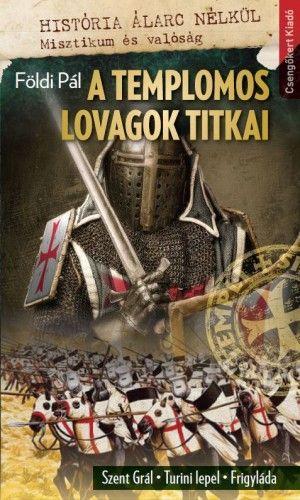 A templomos lovagok titkai-Szent Grál , Turini lepel, Frigyláda - Földi Pál |